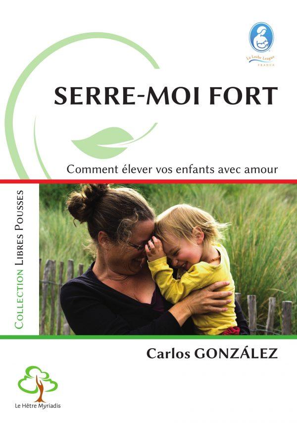 Serre-moi fort : Comme élever vos enfants avec amour, Carlos GONZÁLEZ